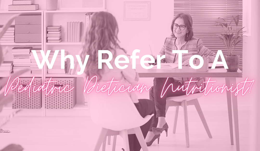 Why refer to a pediatric dietitian nutritionist?