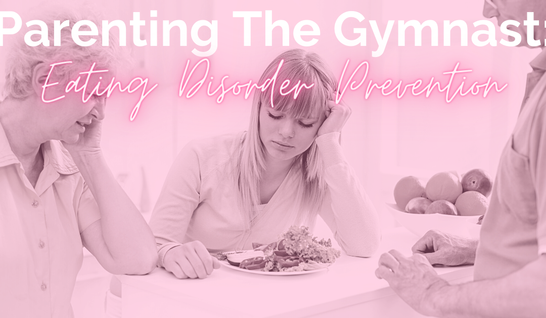 Parenting the Gymnast: Eating Disorder Prevention Edition