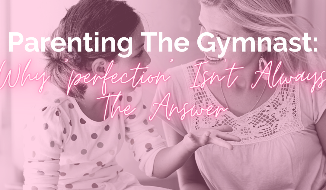 "Parenting the Gymnast: Why ""perfect"" isn't always the answer"