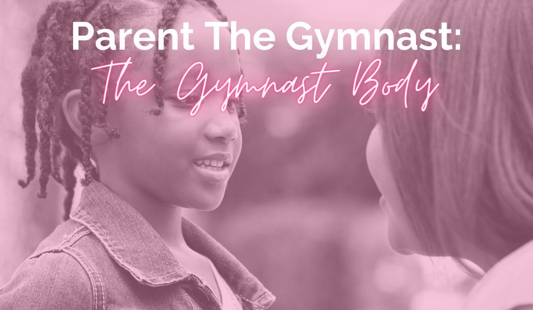 Parenting the Gymnast: The Gymnast Body