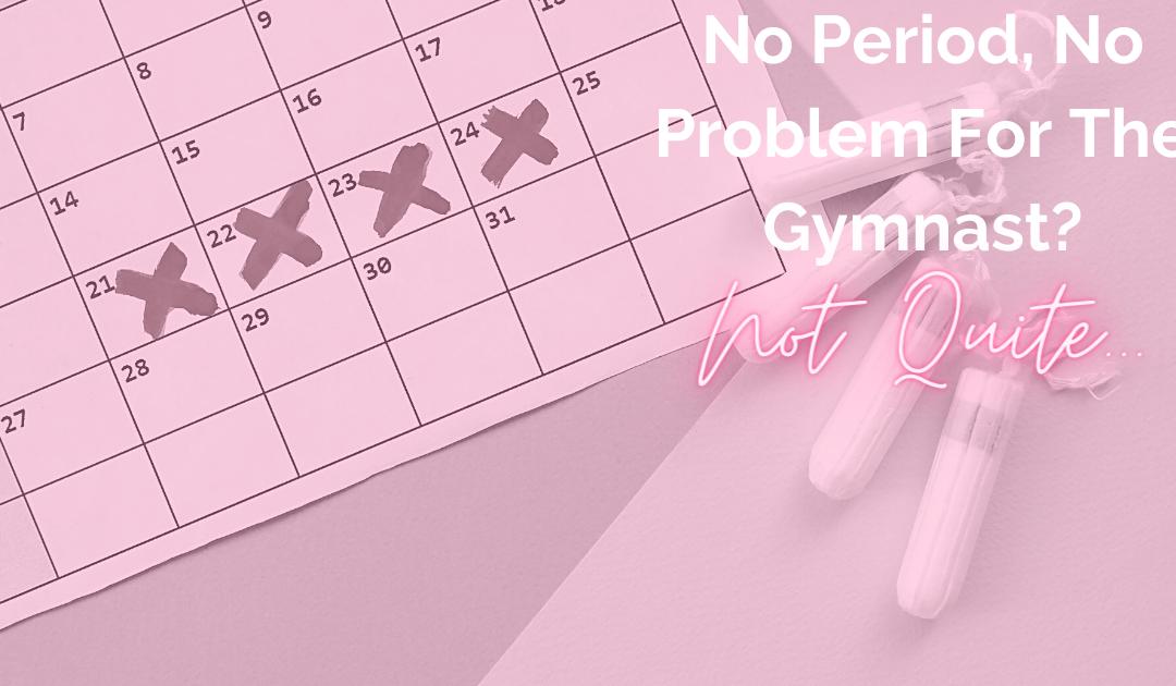 No Period, No Problem for the Gymnast? Not Quite