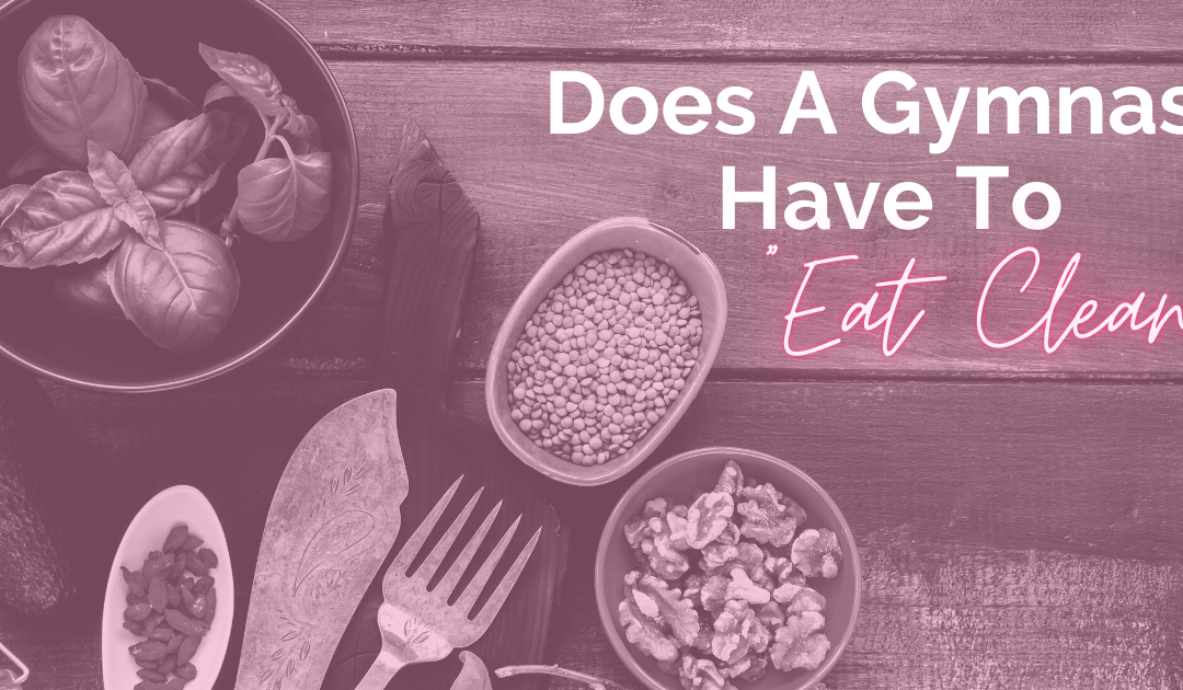 "Does a Gymnast have to ""eat clean""?"