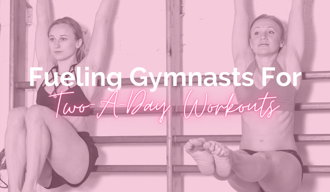 Fueling Gymnasts for Two-a-Day Workouts