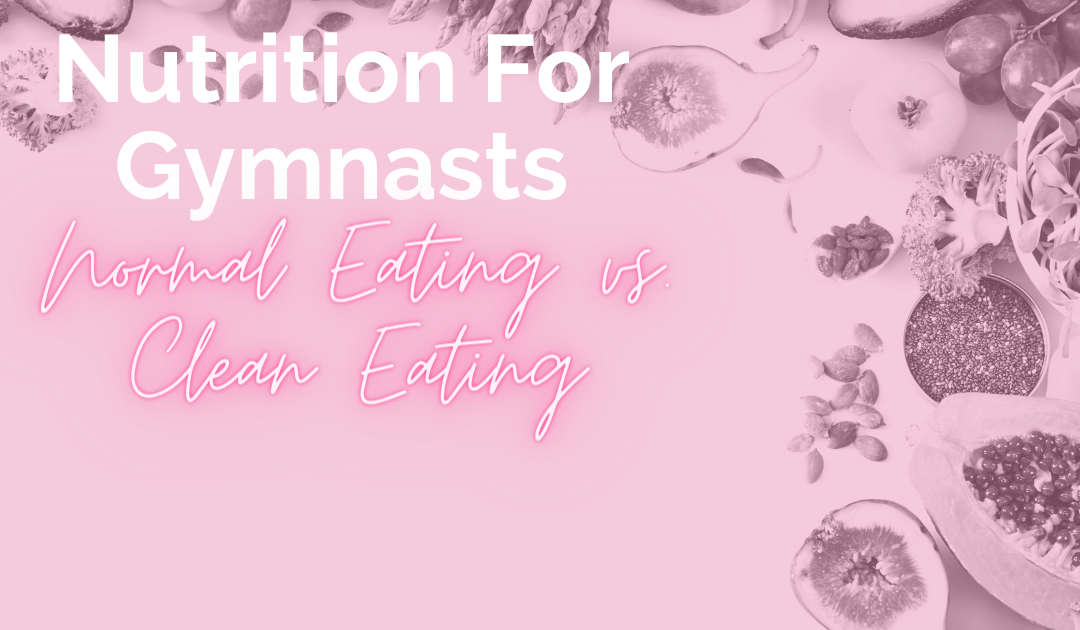 Nutrition for Gymnasts: Normal Eating vs Clean Eating