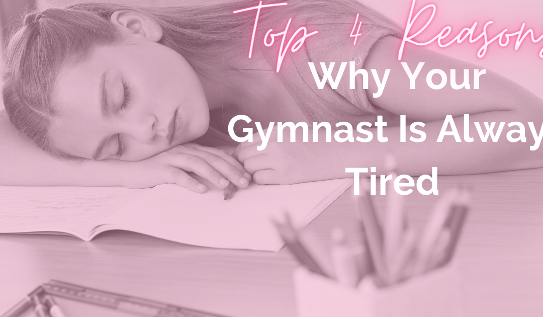 Top 4 Reasons Why Your Gymnast is Always Tired