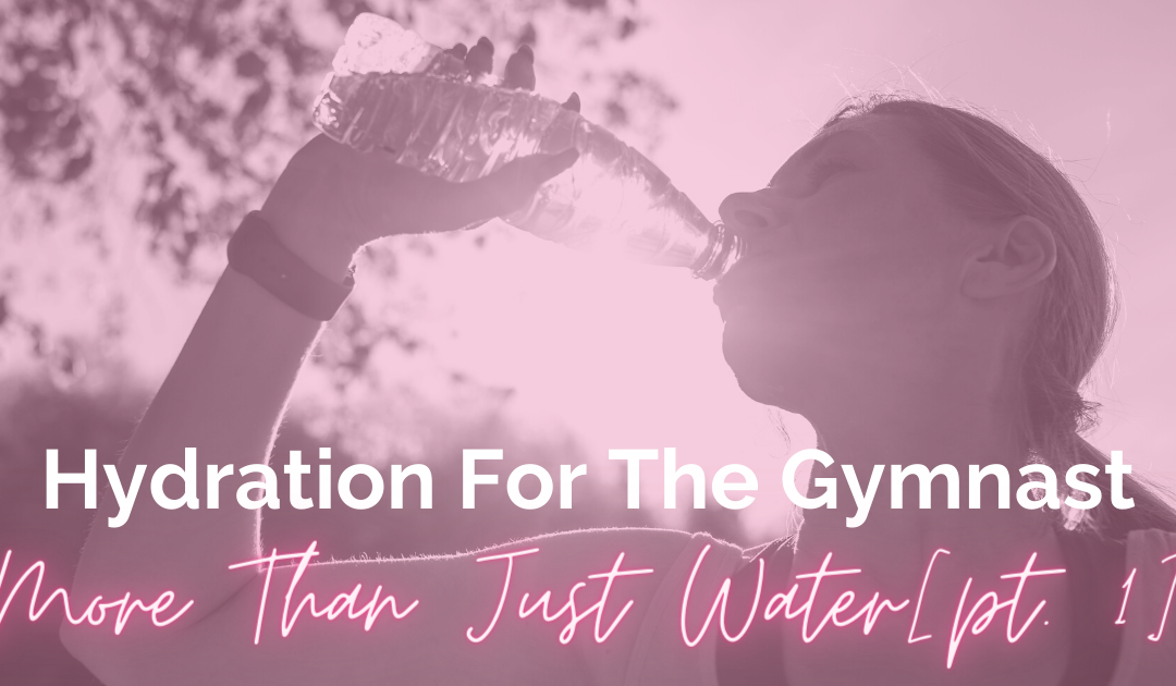 Hydration for the Gymnast- More than just water [Part 1]