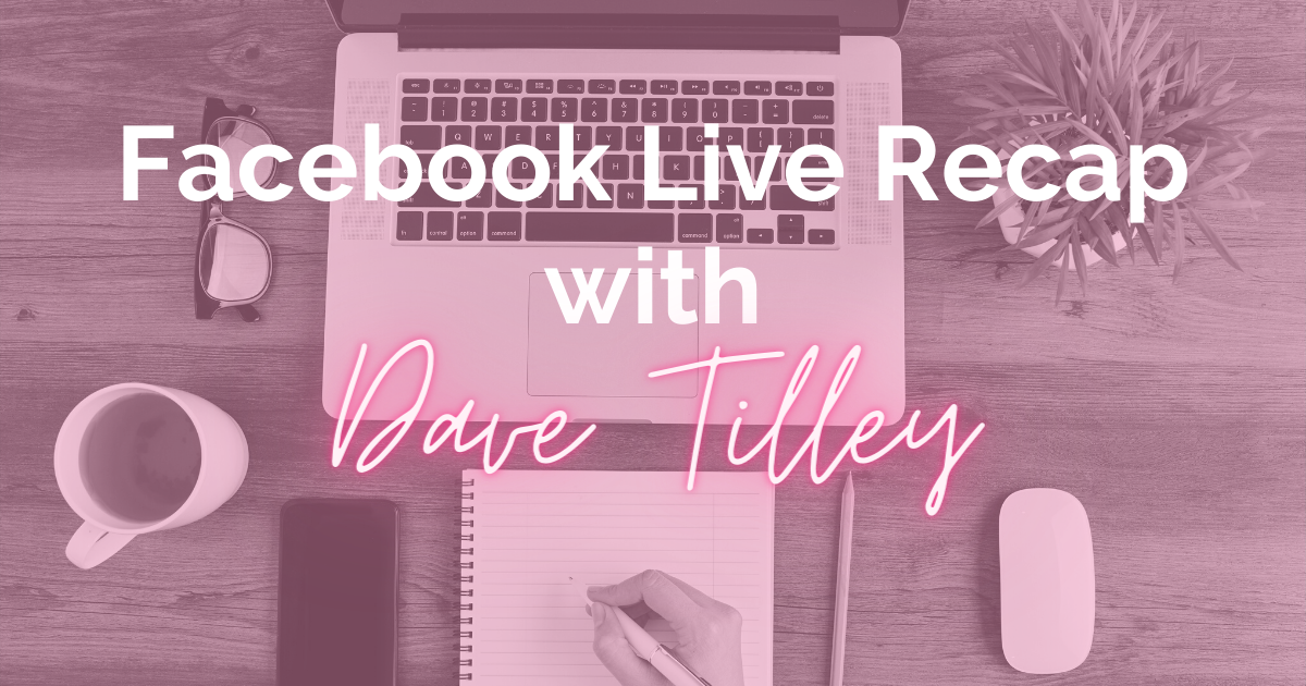 Facebook Live Recap With Dave Tilley