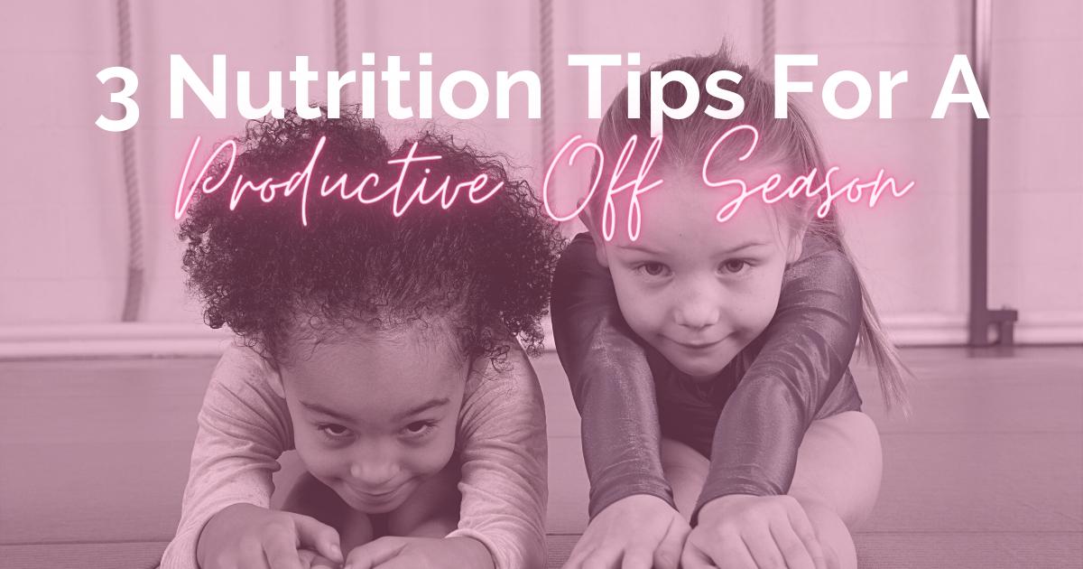 3 Nutrition Tips For A Productive Gymnastics Off Season