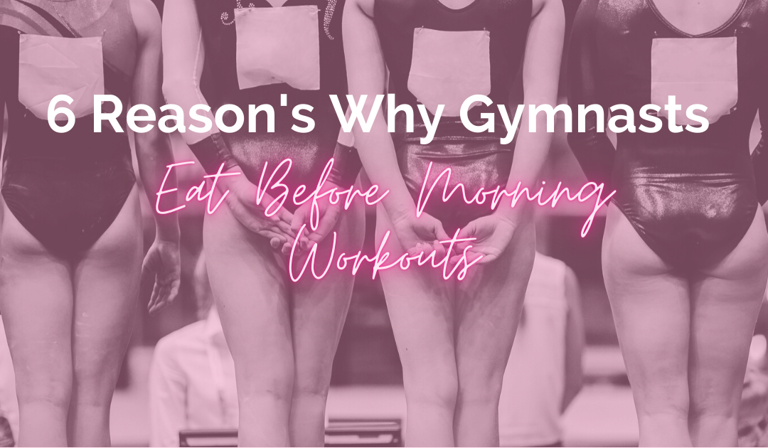 6 Reasons Why Gymnasts Don't Eat Before Morning Workouts