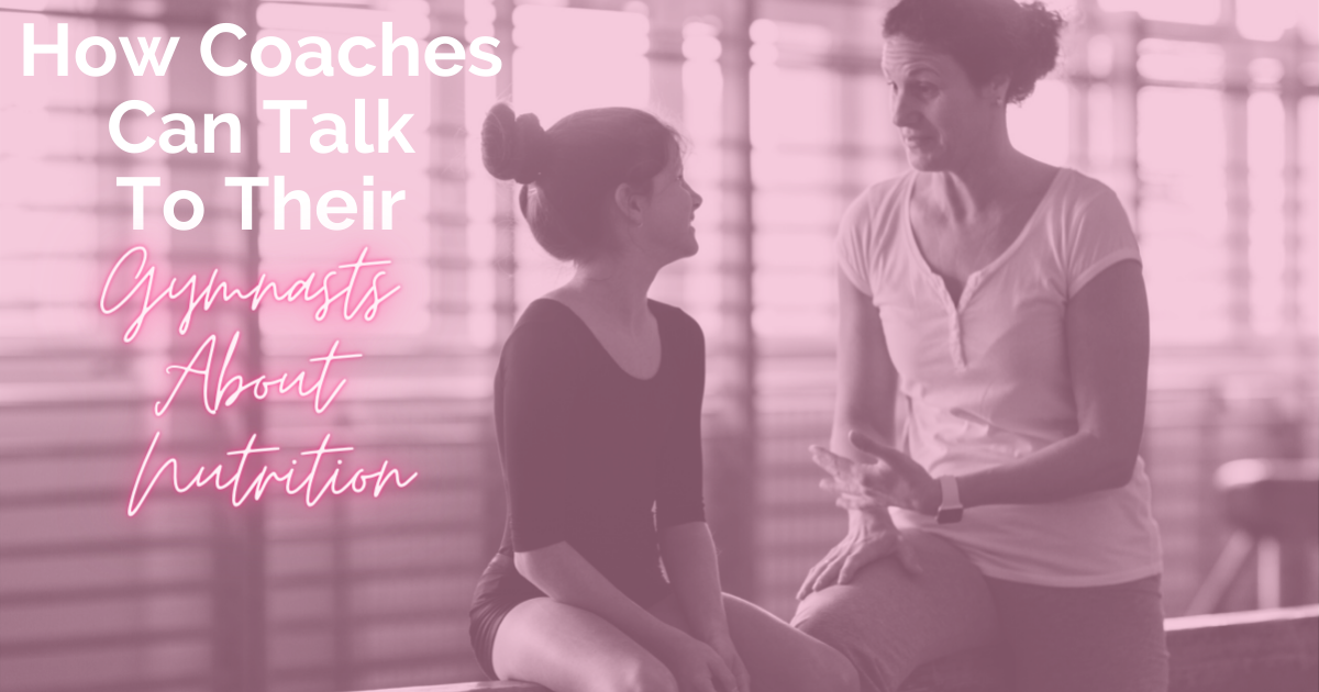 How Coaches Can Talk To Their Gymnasts About Nutrition