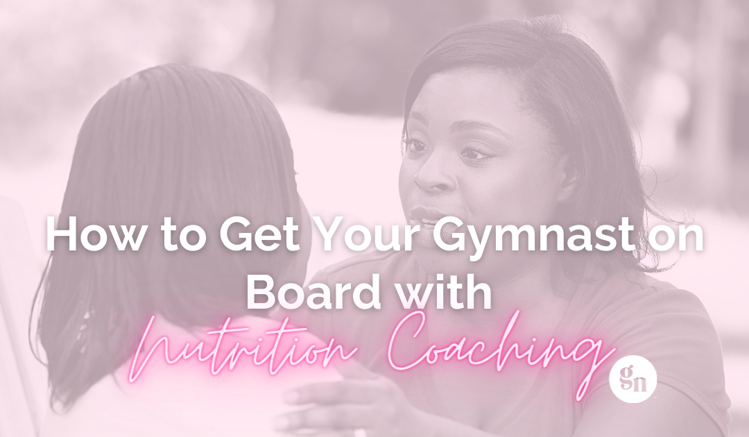 How to Get Your Gymnast on Board with Nutrition Coaching