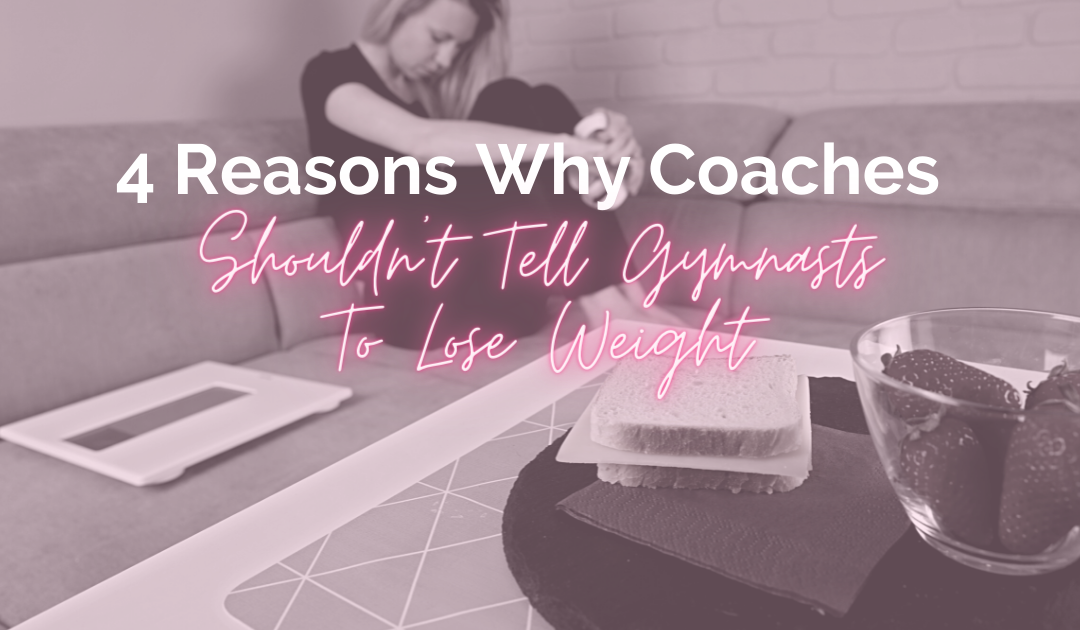 4 Reasons Why Coaches Shouldn't Tell Gymnasts to Lose Weight