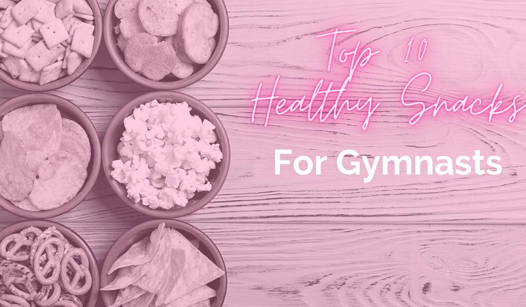 Top 10 Healthy Snacks for Gymnasts